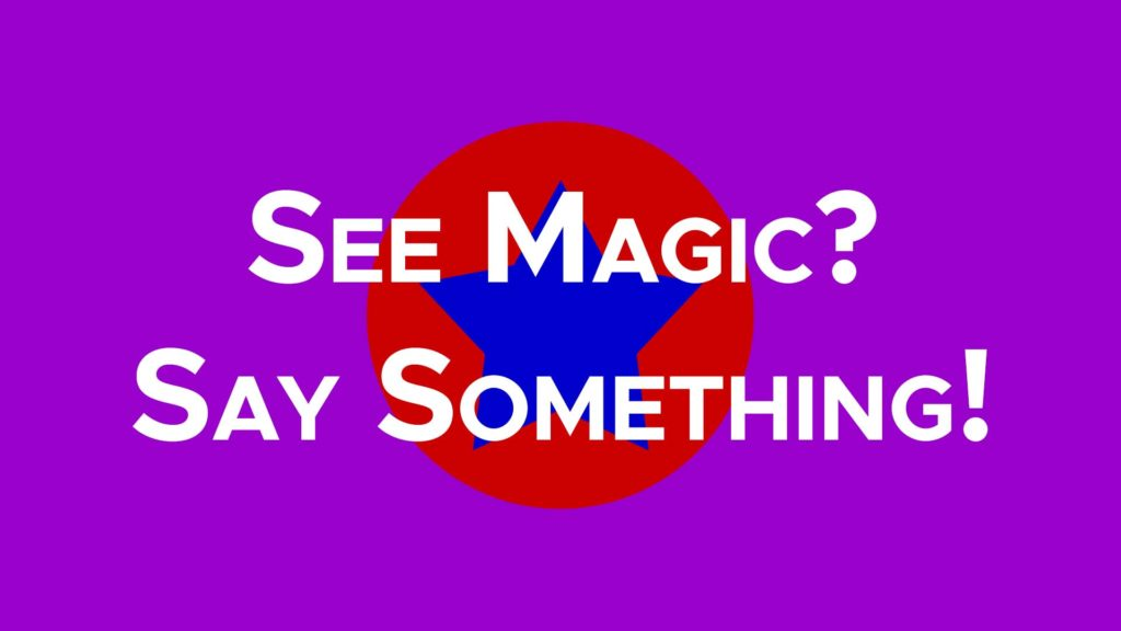 See Magic? Say Something!